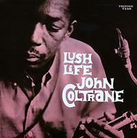 Джон Колтрейн John Coltrane. Lush Life john coltrane john coltrane don cherry the avant garde mono remaster 180 gr