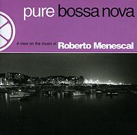 Zakazat.ru: Roberto Menescal. Pure Bossa Nova