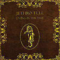 Jethro Tull Jethro Tull. Living In The Past jethro tull jethro tull thick as a brick