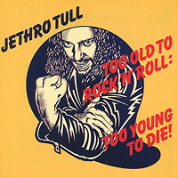 Jethro Tull Jethro Tull. Too Old To Rock 'N' Roll: Too Young To Die ian anderson plays the orchestral jethro tull