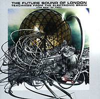 The Future Sound Of London The Future Sound Of London. Teachings From The Electronic Brain the future sound of london the future sound of london teachings from the electronic brain