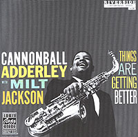 Кэннонболл Эдерли,Милтон Джексон Cannonball Adderley & Milt Jackson. Things Are Getting Better adderley cannonball adderley cannonball things are getting better