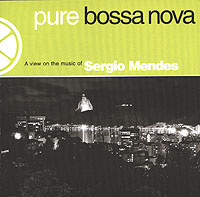 Pure Bossa Nova. Sergio Mendes