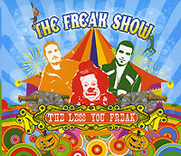 The Freak Show The Freak Show. The Less You Freak