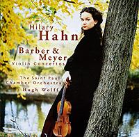 Hilary Hahn. Barber & Meyer. Violin Concertos