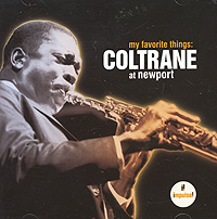 Джон Колтрейн John Coltrane. My Favorite Things: Coltrane At Newport виниловая пластинка john coltrane the avant garde mono remaster