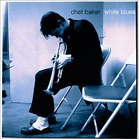 Чет Бейкер Chet Baker. White Blues фили бейкер торт