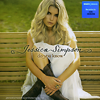 Джессика Симпсон Jessica Simpson. Do You Know sony bmg russia epic