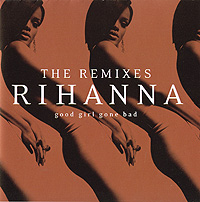 Rihanna,Jay-Z,Ne-Yo,Симус Хаджи,Wideboys Rihanna. Good Girl Gone Bad. The Remixes jay jam prototype футболка