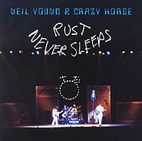 Neil Young & Crazy Horse. Rust Never Sleeps