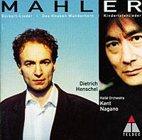 Дитрих Хеншель,Кент Нагано,The Halle Orchestra Dietrich Henschel, Kent Nagano. Mahler. Wunderhorn / Kindertotenlieder / Rueckert-Lieder
