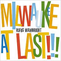 Руфус Уэйнрайт Rufus Wainwright. Milwaukee At Last!!! rufus wainwright live from the artists den blu ray
