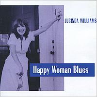 Lucinda Williams. Happy Woman Blues