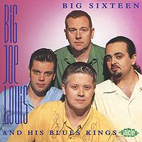 Big Joe Louis & His Blues Kings. Big Sixteen