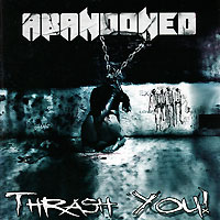 Abandoned Abandoned. Thrash You! abandoned abandoned thrash you