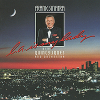 Фрэнк Синатра,Квинси Джонс,Quincy Jones & His Orchestra Frank Sinatra With Quincy Jones And Orchestra. L. A. Is My Lady