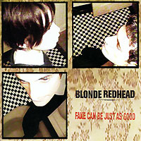 Blonde Redhead Blonde Redhead. Fake Can Be Just As Good blonde