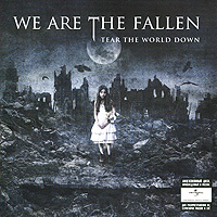 We Are The Fallen We Are The Fallen. Tear The World Down we