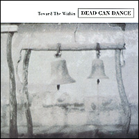 Dead Can Dance Dead Can Dance. Toward The Within dead famous
