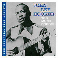 Джон Ли Хукер The Essential Blue Archive. John Lee Hooker. Too Much Boogie the archive vol 2 previously unreleased material