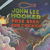 John Lee Hooker. Free Beer And Chicken