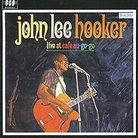 John Lee Hooker. Live At Cafe Au Go-Go