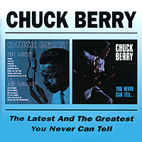 Chuck Berry. The Latest And The Greatest / You Never Can Tell