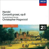 Кристофер Хогвуд,Handel & Haydn Society,Даниэль Степнер,Станлей Риччи,Линда Куан,Мирон Люцке Christopher Hogwood. Handel. Concerti Grossi, Op. 6 (2 CD)