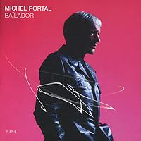 Мишель Порталь Michel Portal. Bailador decca universal music russia