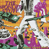 The Wonder Stuff The Wonder Stuff. Never Loved Elvis the giver