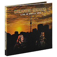 Weather Report Weather Report. Live In Berlin 1975 (CD + DVD) dvd диск igor moisseiev ballet live in paris 1 dvd