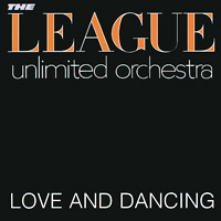 The League Unlimited Orchestra The League Unlimited Orchestra. Love And Dancing