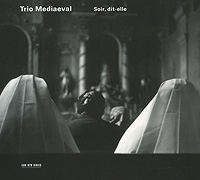 Trio Mediaeval. Soir, Dit-Elle