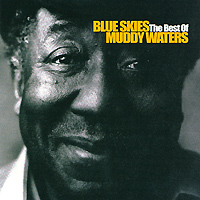Мадди Уотерс Muddy Waters. Blue Skies. The Best Of sony bmg russia epic
