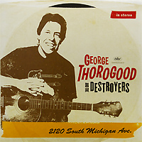 Джордж Торогуд,The Destroyers George Thorogood And The Destroyers. 2120 South Michigan Ave. (2 LP) chris wormell george and the dragon