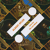 Альберт Эйлер Albert Ayler. Love Cry / The Last Album