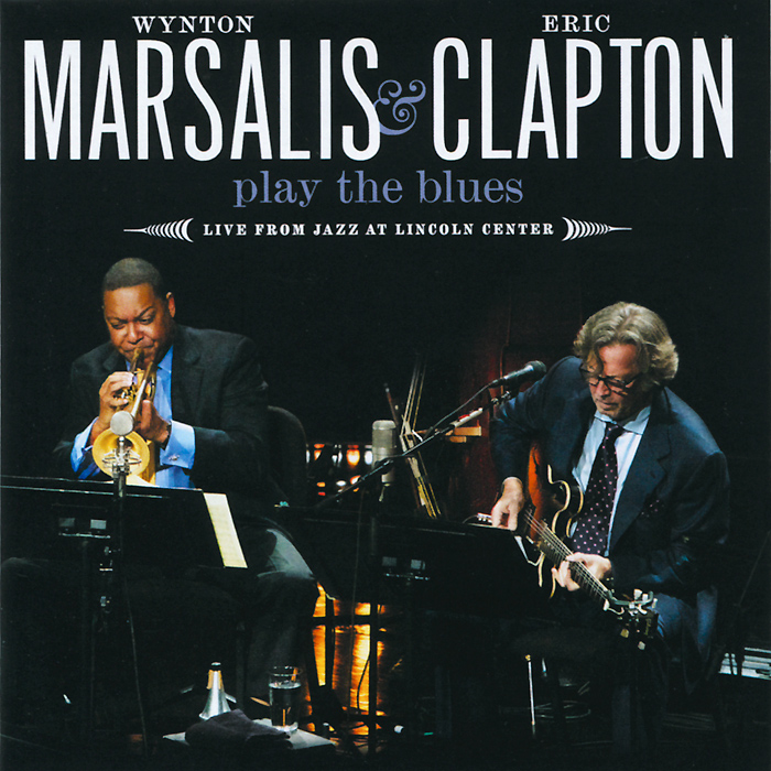 Уинтон Марсалис,Эрик Клэптон Wynton Marsalis & Eric Clapton. Play The Blues - Live From Jazz At Lincoln Center eric ries