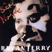 Брайан Ферри Bryan Ferry. Bete Noire bryan ferry let