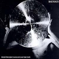 Bauhaus Bauhaus. Press The Eject And Give Me The Tape michael siebenbrodt bauhaus