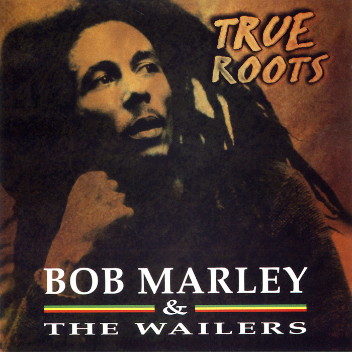 Bob Marley & The Wailers. True Roots