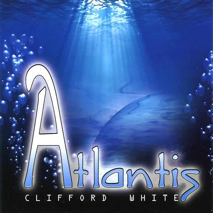 Клиффорд Уайт Clifford White. Atlantis