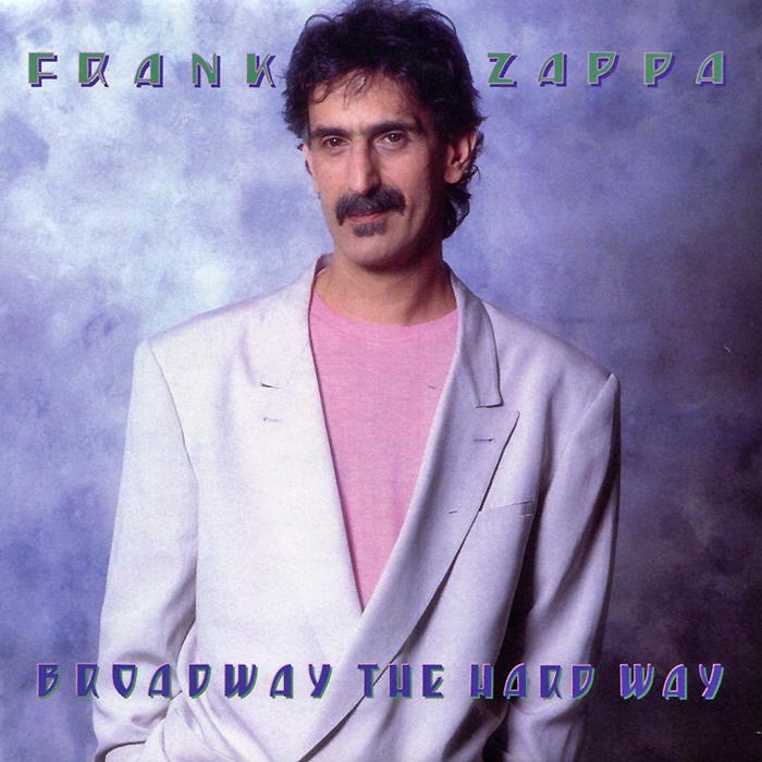 Фрэнк Заппа Frank Zappa. Broadway The Hard Way frank wright fr621amrso76