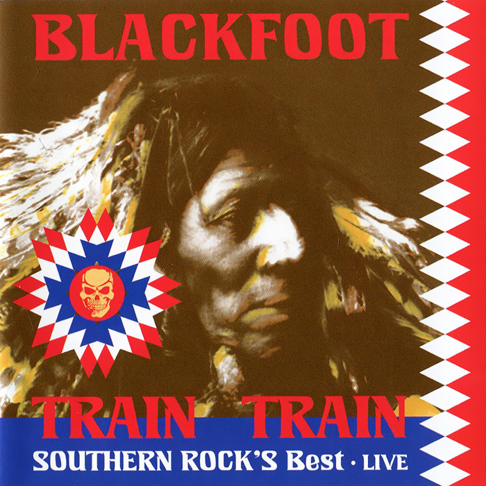 Blackfoot Blackfoot. Train Train. Southern Rock's Best train brisbane