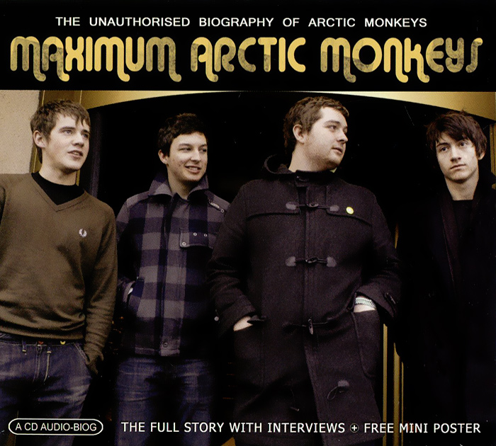 Arсtic Monkeys Maximum Arсtic Monkeys. The Unauthorised Biography Of Arсtic Monkeys huggies 3 7 11 58