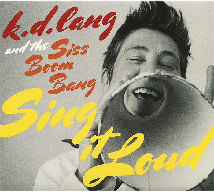 Siss Boom Bang,К. Д. Лэнг K.D. Lang And The Siss Boom Bang. Sing It Loud tales from the boom–boom room