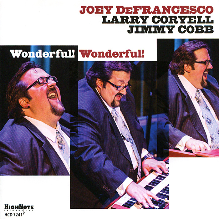 Joey Defrancesco.  Wonderful! Wonderful!