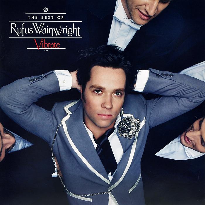 Руфус Уэйнрайт Rufus Wainwright. The Best Of Rufus Wainwright. Vibrate (2 LP) rufus wainwright live from the artists den blu ray