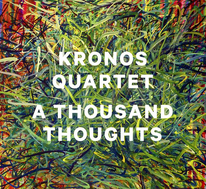 Kronos Quartet. A Thousand Thoughts