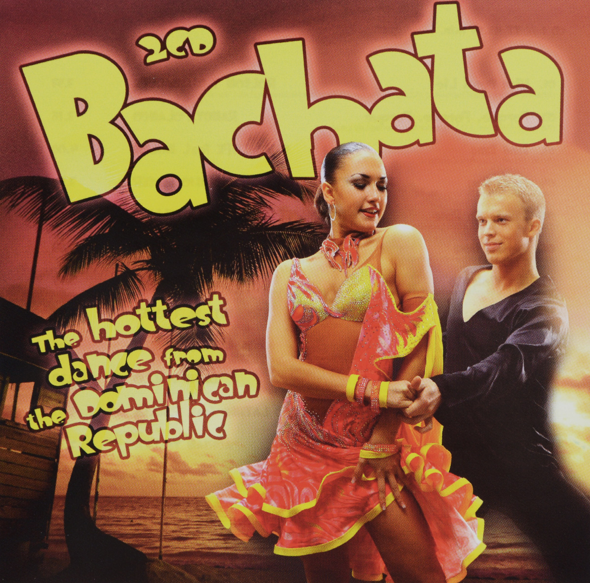 Bachata. The Hottest Dance Form Dominican Republic (2 CD)