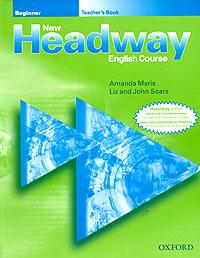 Amanda Maris, Liz and John Soars New Headway English Course. Beginner. Teacher's Book amanda maris new challenges 1 workbook cd